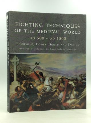 FIGHTING TECHNIQUES OF THE MEDIEVAL WORLD AD 500 - AD 1500: Equipment, Combat Skills, and...