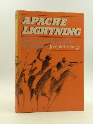 APACHE LIGHTNING: The Last Great Battles of the Ojo Calientes. Joseph A. Stout Jr