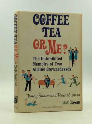 COFFEE, TEA OR ME? The Unihibited Memoirs of Two Airline Stewardesses. Trudy Baker, Rachel Jones,...