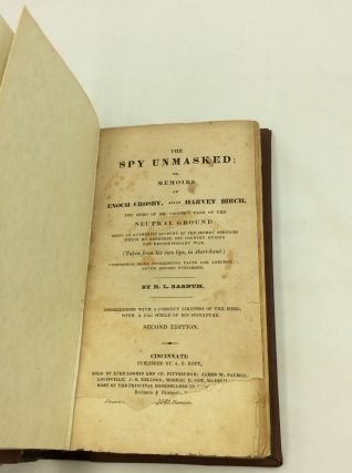 THE SPY UNMASKED; or, Memoirs of Enoch Crosby, Alias Harvey Birch, the Hero of Mr. Cooper's Tale of the Neutral Ground: Being an Authentic Account of the Secret Services Which He Rendered His Country during the Revolutionary War. (Taken from His Own Lips, in Short-hand.) Comprising Many Interesting Facts and Anecdotes Never Before Published.