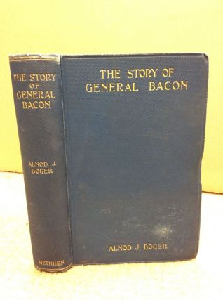THE STORY OF GENERAL BACON. Alnod J. Boger