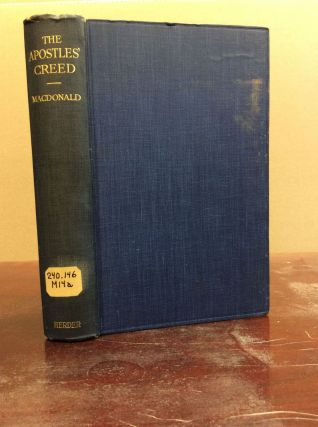 THE APOSTLES' CREED: A Vindication of the Apostolic Authorship of the Creed. Alexander MacDonald