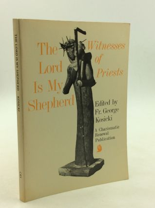 THE LORD IS MY SHEPHERD: Witnesses of Priests. C. S. B. George W. Kosicki