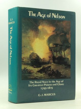 THE AGE OF NELSON: The Royal Navy in the Age of Its Greatest Power and Glory 1793-1815. G J. Marcus