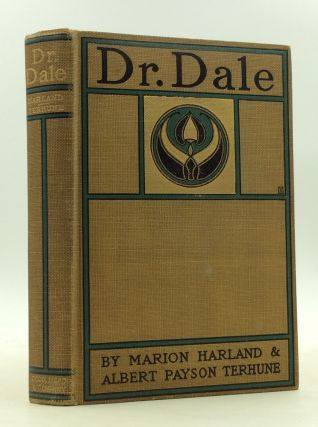 DR. DALE: A STORY WITHOUT A MORAL. Albert Payson Terhune, Marion Harland