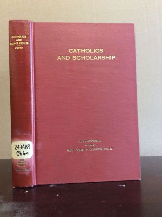 CATHOLICS AND SCHOLARSHIP: A Symposium on the Development of Scholars. Ph D John a. O'Brien, ed,...