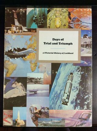 DAYS OF TRIAL AND TRIUMPH: A Pictorial History of Lockheed: Based on the 100 Memorable Lockheed...