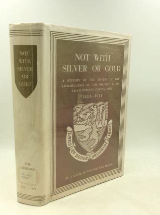 NOT WITH SILVER OR GOLD: A History of the Sisters of the Congregation of the Precious Blood. A...