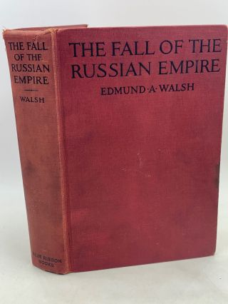 THE FALL OF THE RUSSIAN EMPIRE: The Story of the Last of the Romanovs and the Coming of the Bolsheviki. Edmund A. Walsh.