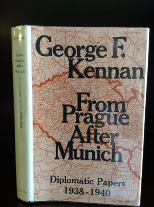 FROM PRAGUE AFTER MUNICH: Diplomatic Papers 1938-1940. George F. Kennan.