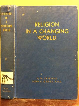 RELIGION IN A CHANGING WORLD. John A. O'Brien