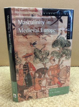 MASCULINITY IN MEDIEVAL EUROPE. D. M. Hadley.
